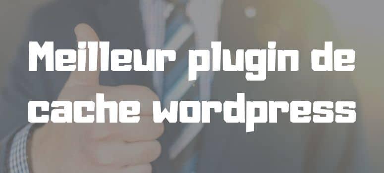 Meilleur plugin de cache wordpress