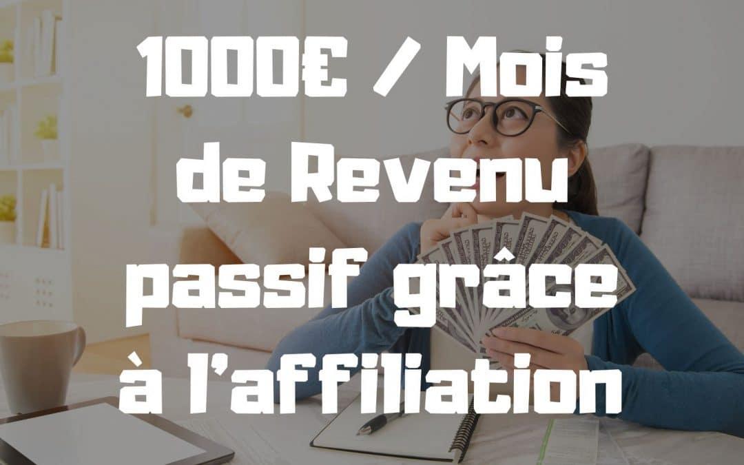 Revenu passif grâce à l'affiliation 1000€ par mois sans rien faire