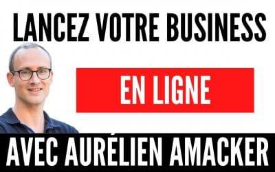 Lancez votre business en ligne réussi avec Aurélien Amacker