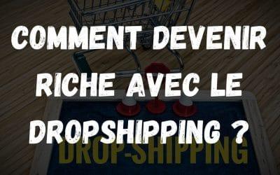 Comment devenir riche avec le dropshipping ?