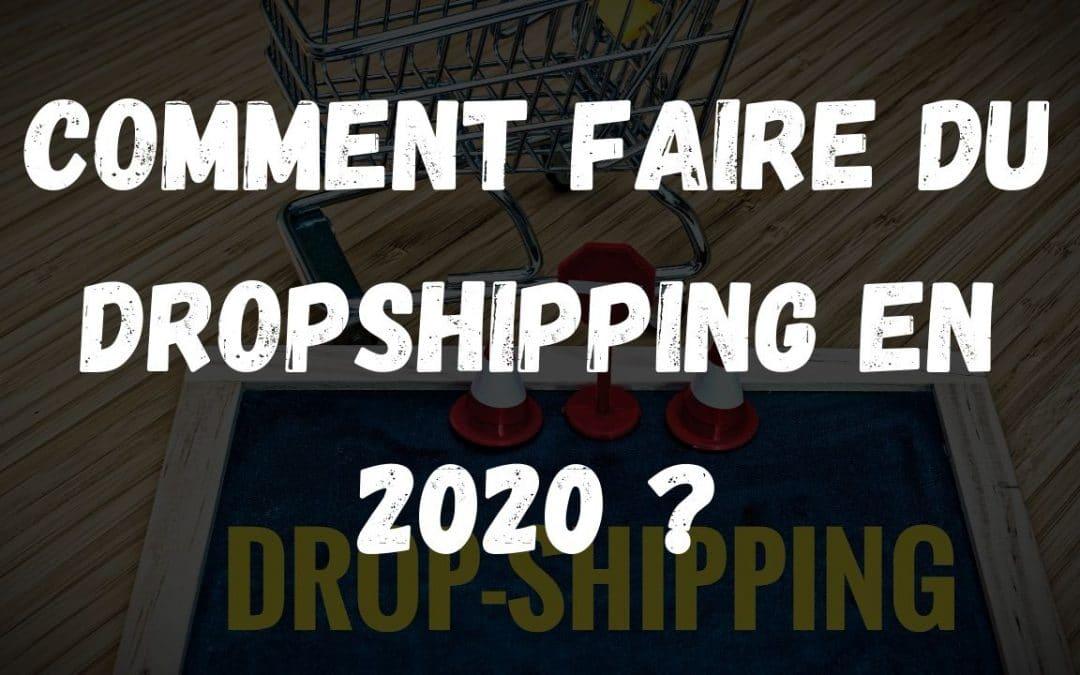 Comment faire du dropshipping en 2020 ?