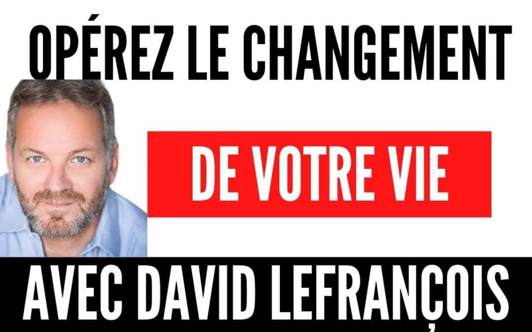 Opérez le changement de votre vie avec David Lefrançois