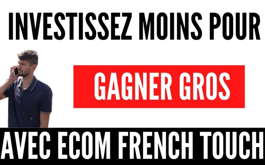 Investissez moins pour gagner gros avec Ecom French Touch