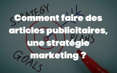 Comment faire des articles publicitaires, une stratégie marketing ?