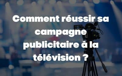 Comment réussir sa campagne publicitaire à la télévision ?