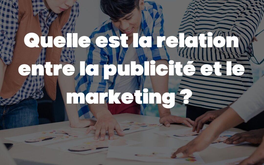 Quelle est la relation entre la publicité et le marketing ?