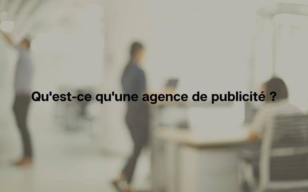 Qu'est-ce qu'une agence de publicité ?