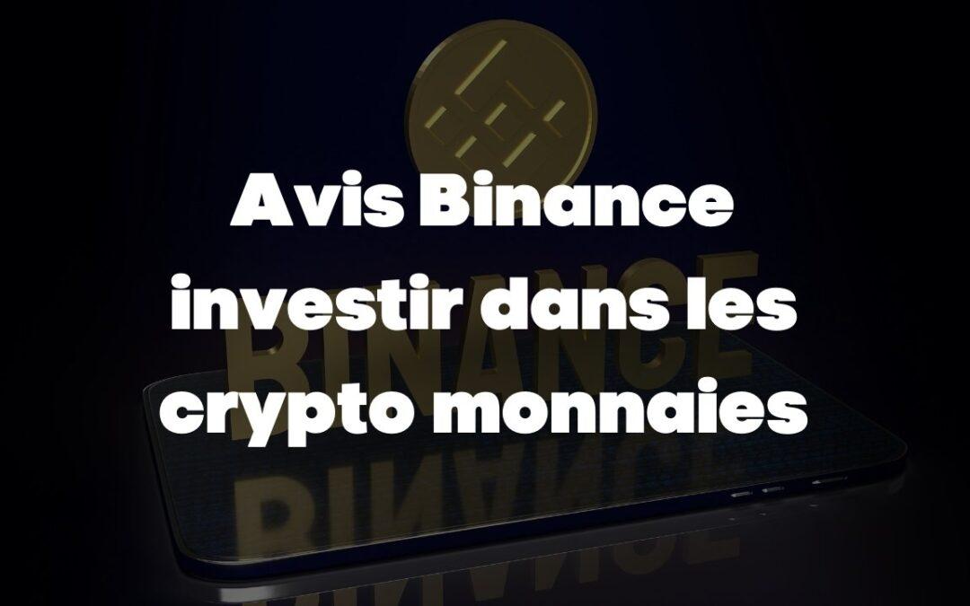 Mon avis sur Binance et comment bien investir dans les crypto monnaies